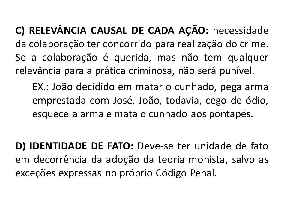 C) RELEVÂNCIA CAUSAL DE CADA AÇÃO: necessidade da colaboração ter concorrido para realização do crime.
