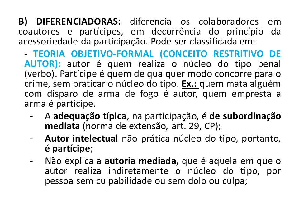 B) DIFERENCIADORAS: diferencia os colaboradores em coautores e partícipes, em decorrência do princípio da acessoriedade da participação. Pode ser classificada em: