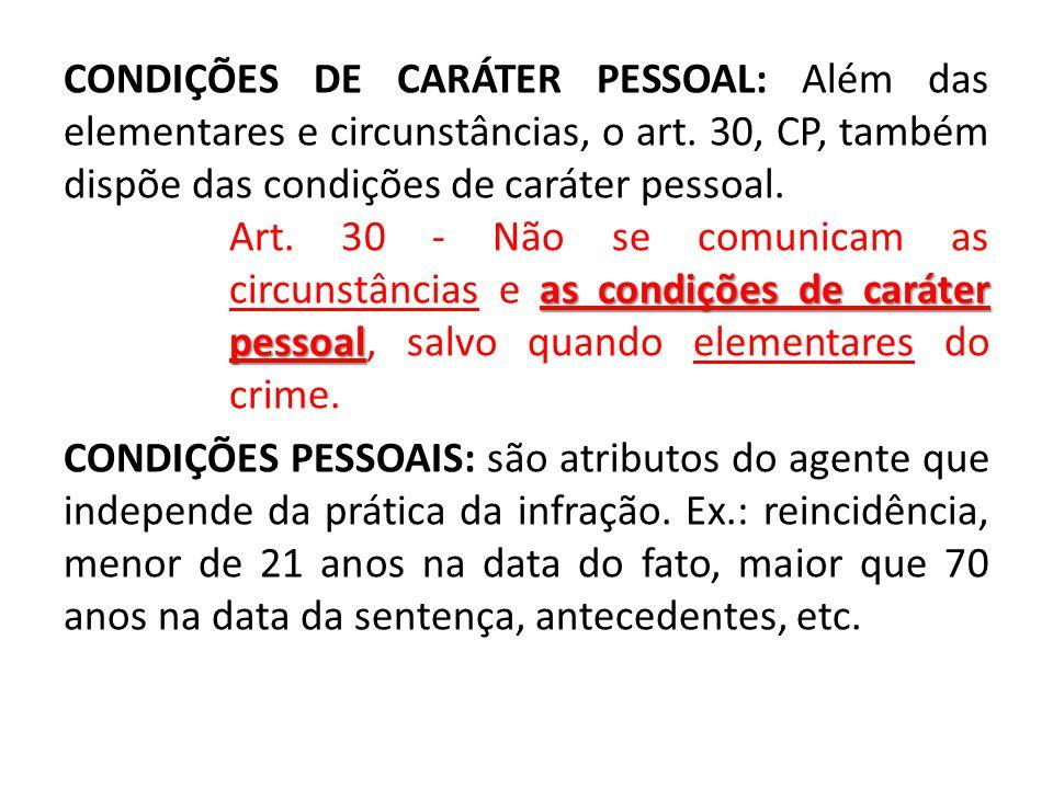 CONDIÇÕES DE CARÁTER PESSOAL: Além das elementares e circunstâncias, o art.