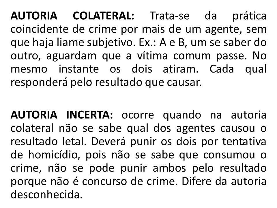 AUTORIA COLATERAL: Trata-se da prática coincidente de crime por mais de um agente, sem que haja liame subjetivo.