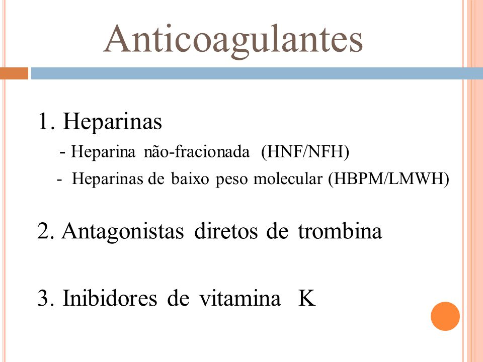 Anticoagulantes 1. Heparinas 2. Antagonistas diretos de trombina