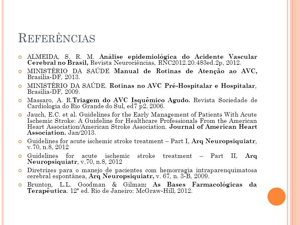 Referências ALMEIDA, S. R. M. Análise epidemiológica do Acidente Vascular Cerebral no Brasil, Revista Neurociências, RNC2012.20.483ed.2p, 2012.