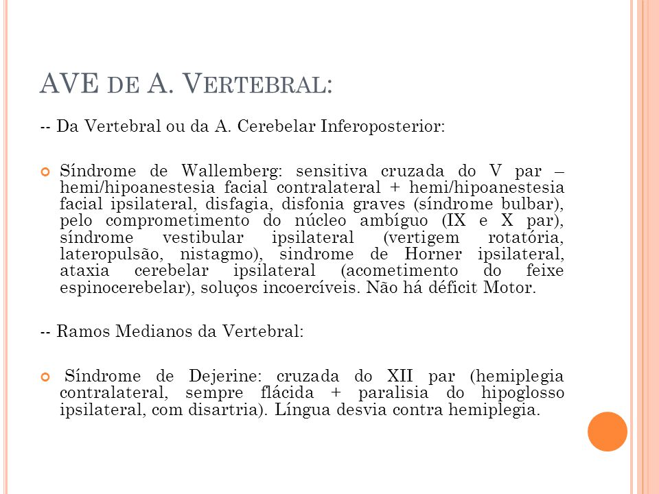AVE de A. Vertebral: -- Da Vertebral ou da A. Cerebelar Inferoposterior: