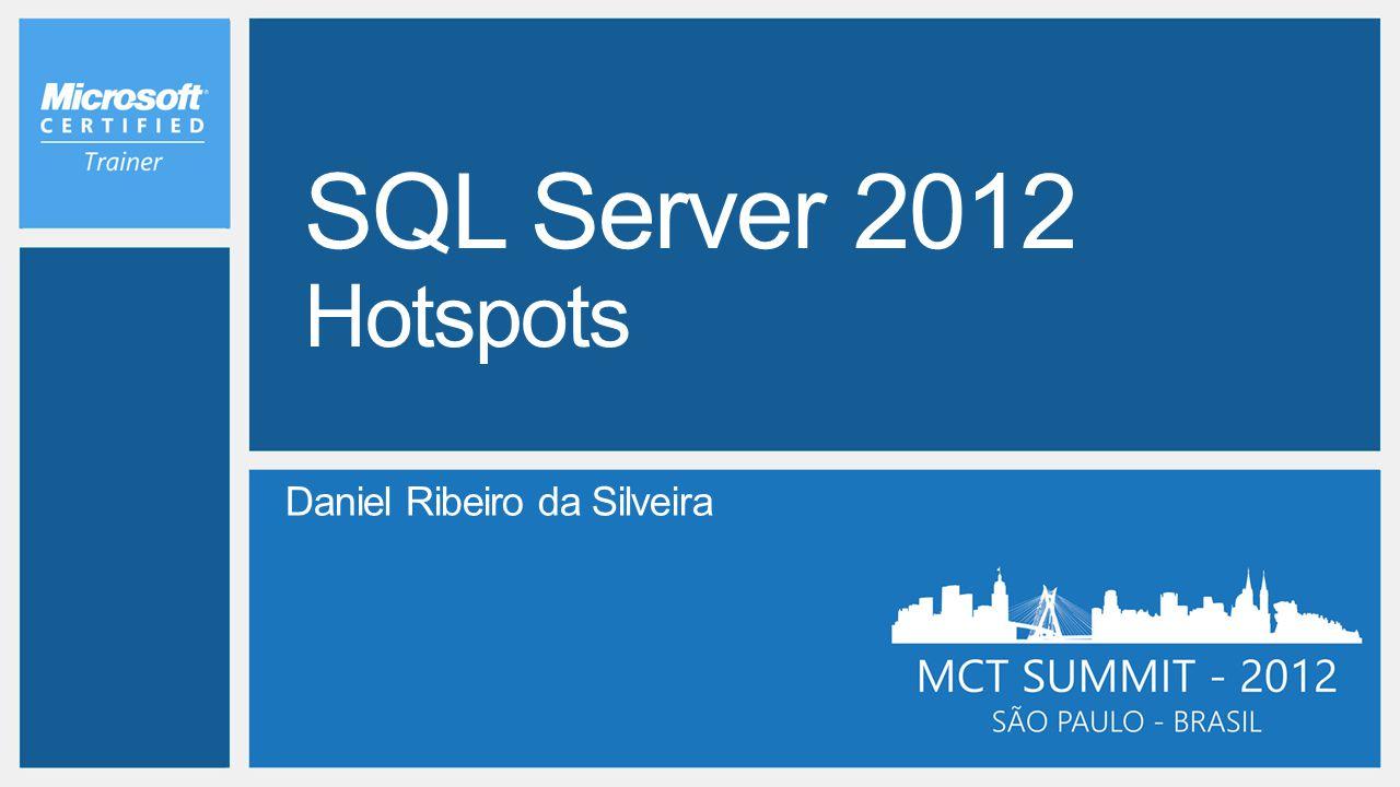 SQL Server 2012 Hotspots Daniel Ribeiro da Silveira WPC 2012 4/7/2017