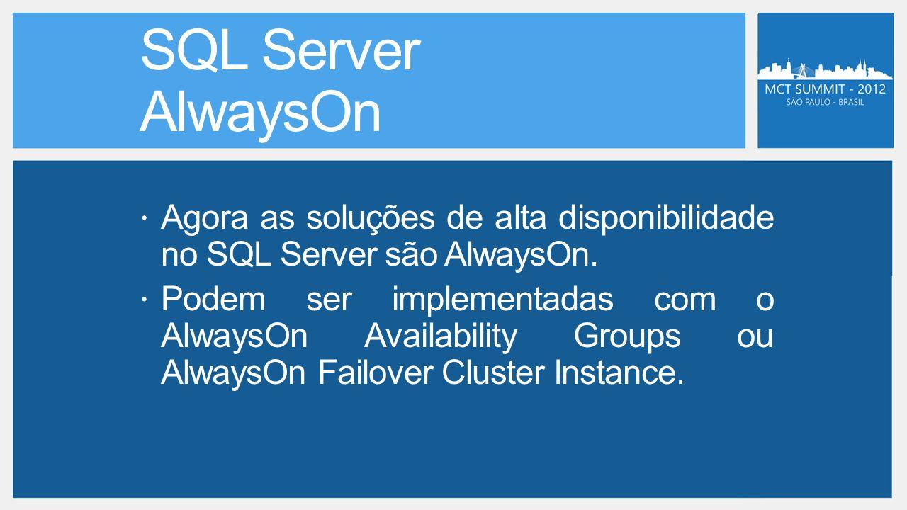 SQL Server AlwaysOn Agora as soluções de alta disponibilidade no SQL Server são AlwaysOn.