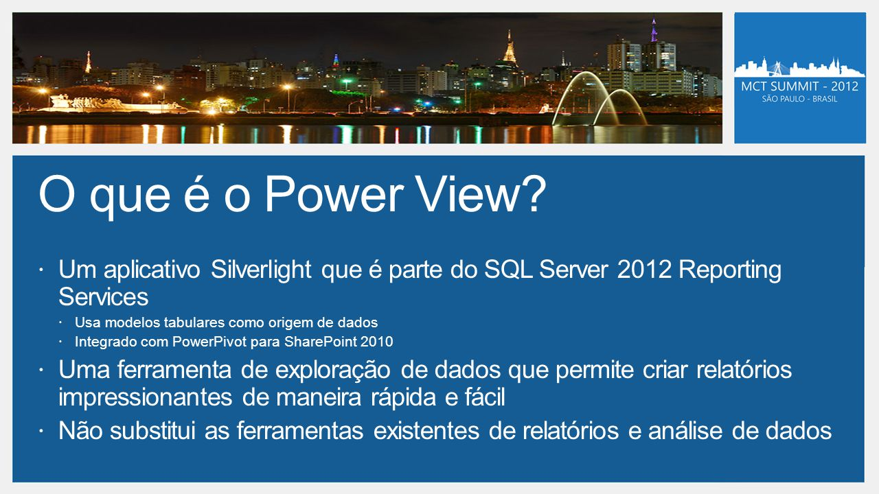 40007A 4: Business Intelligence. O que é o Power View Um aplicativo Silverlight que é parte do SQL Server 2012 Reporting Services.