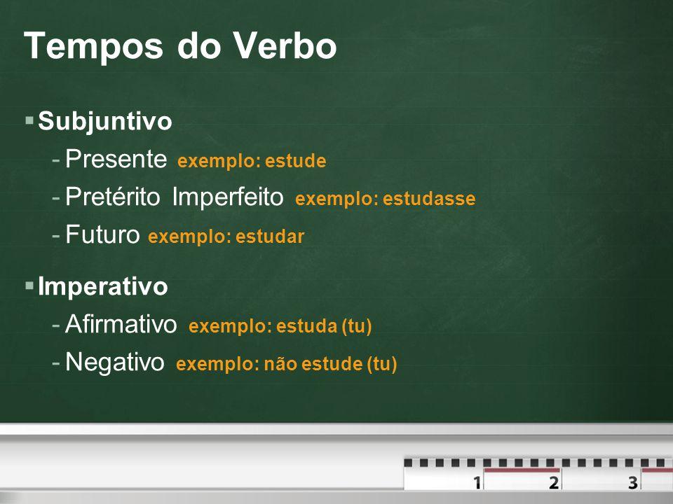 Tempos do Verbo Subjuntivo Presente exemplo: estude