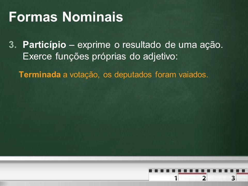 Formas Nominais Particípio – exprime o resultado de uma ação.