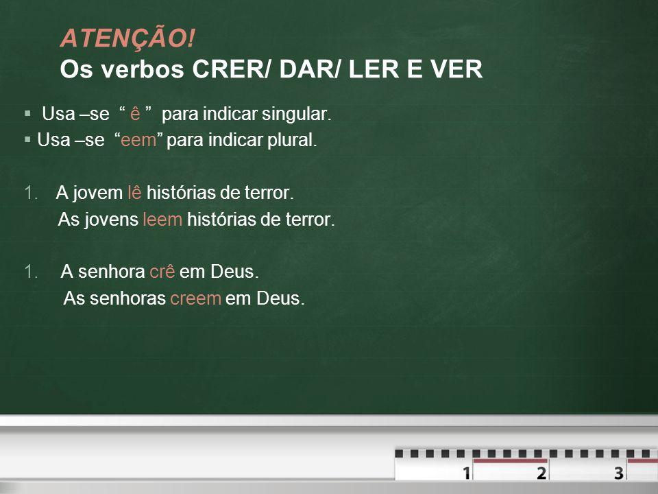 ATENÇÃO! Os verbos CRER/ DAR/ LER E VER