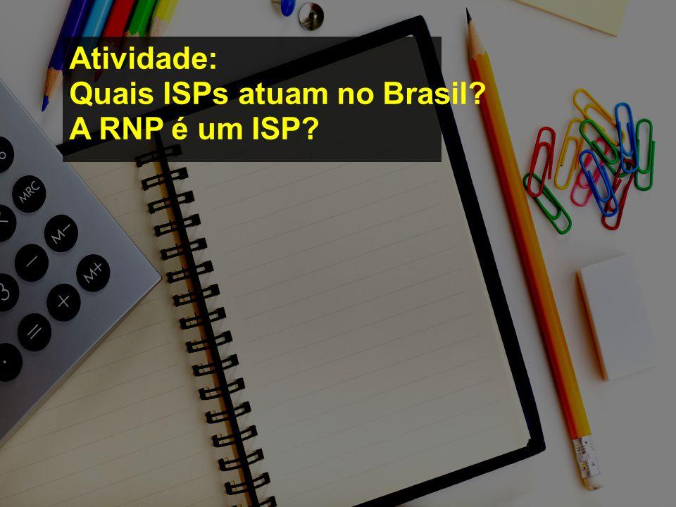 Atividade: Quais ISPs atuam no Brasil A RNP é um ISP