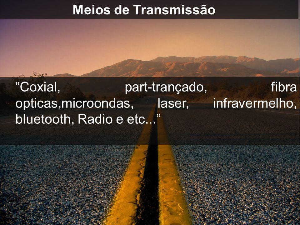 Meios de Transmissão Coxial, part-trançado, fibra opticas,microondas, laser, infravermelho, bluetooth, Radio e etc...