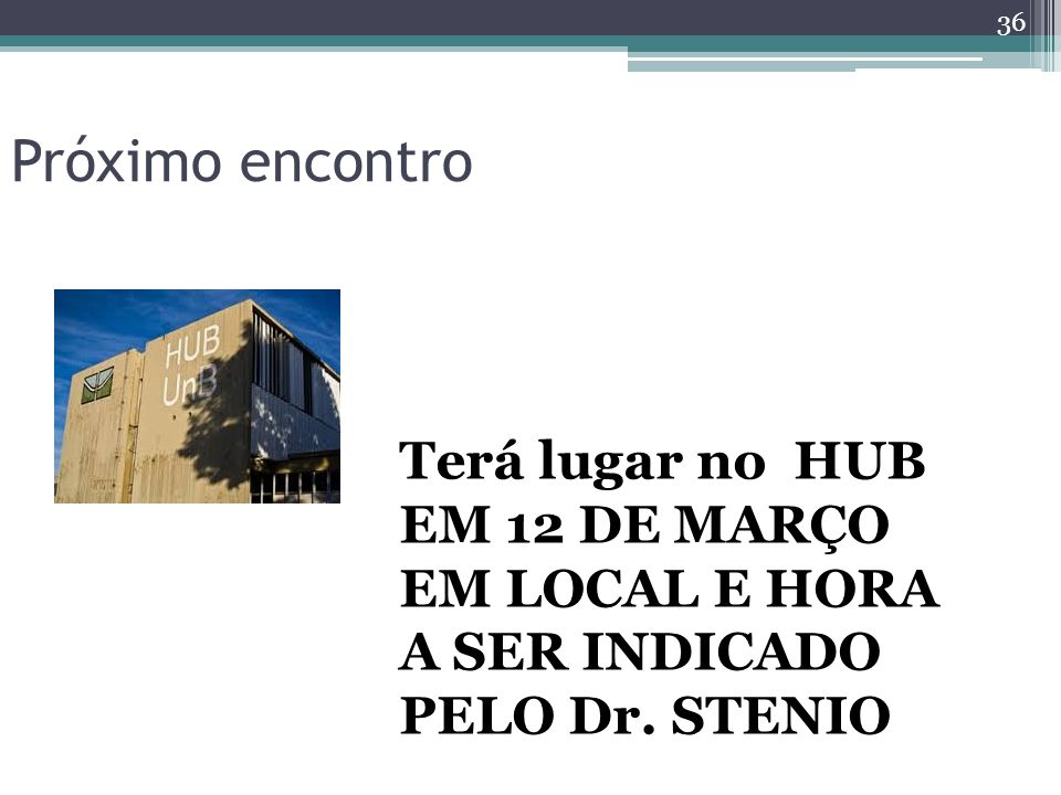 Próximo encontro Terá lugar no HUB EM 12 DE MARÇO EM LOCAL E HORA A SER INDICADO PELO Dr. STENIO