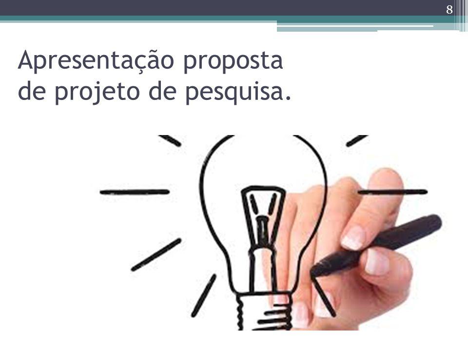 Apresentação proposta de projeto de pesquisa.