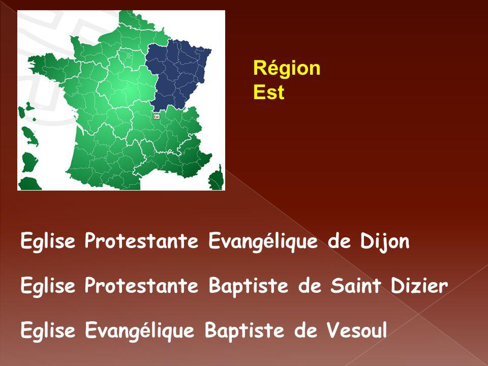 Région Est. Eglise Protestante Evangélique de Dijon. Eglise Protestante Baptiste de Saint Dizier.