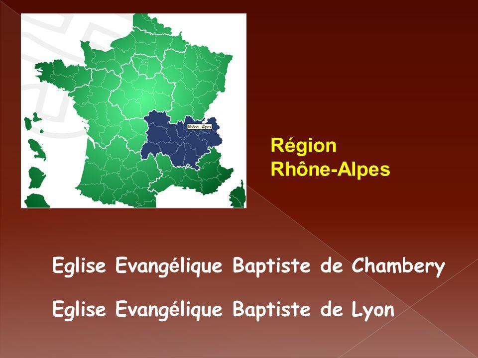 Région Rhône-Alpes Eglise Evangélique Baptiste de Chambery Eglise Evangélique Baptiste de Lyon