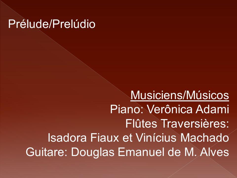Prélude/Prelúdio Musiciens/Músicos. Piano: Verônica Adami. Flûtes Traversières: Isadora Fiaux et Vinícius Machado.