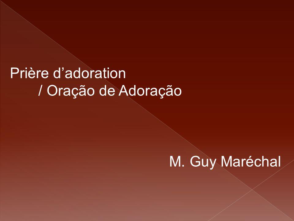 Prière d'adoration / Oração de Adoração M. Guy Maréchal