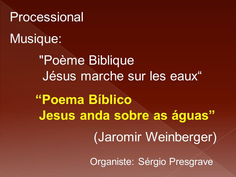 Processional Musique: Poème Biblique. Jésus marche sur les eaux Poema Bíblico Jesus anda sobre as águas