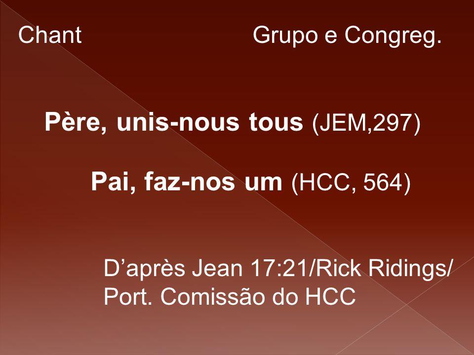 Chant Grupo e Congreg. Père, unis-nous tous (JEM,297) Pai, faz-nos um (HCC, 564)