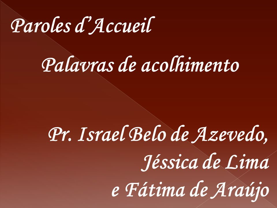 Paroles d'Accueil Palavras de acolhimento. Pr. Israel Belo de Azevedo, Jéssica de Lima.