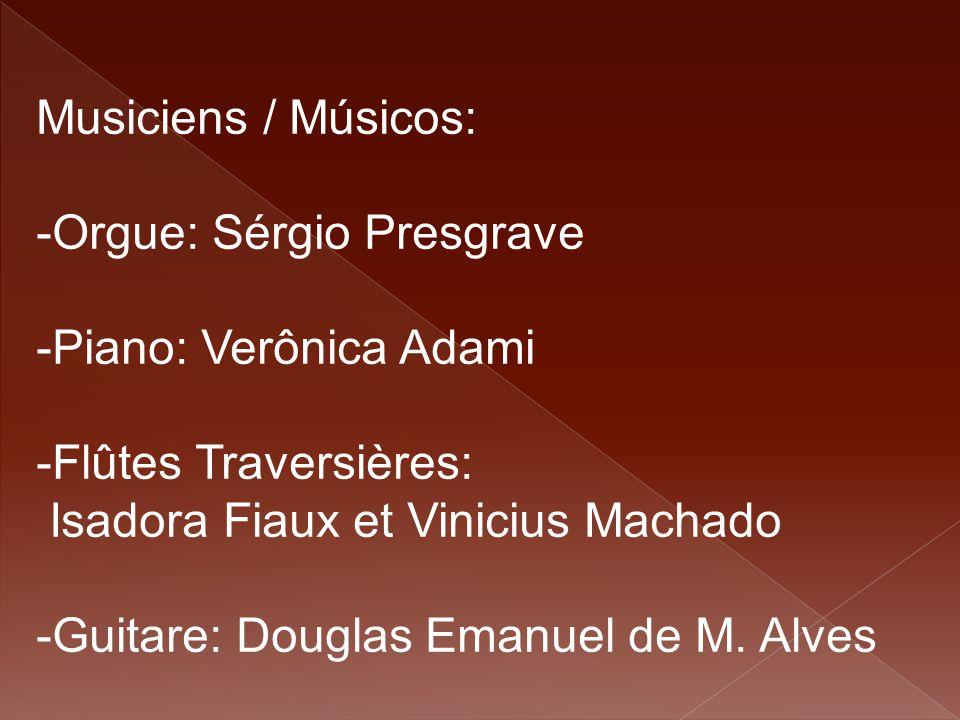Musiciens / Músicos: -Orgue: Sérgio Presgrave. Piano: Verônica Adami. Flûtes Traversières: Isadora Fiaux et Vinicius Machado.