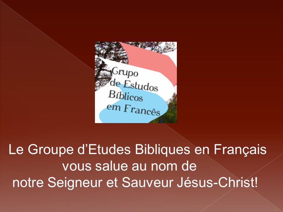 Le Groupe d'Etudes Bibliques en Français vous salue au nom de