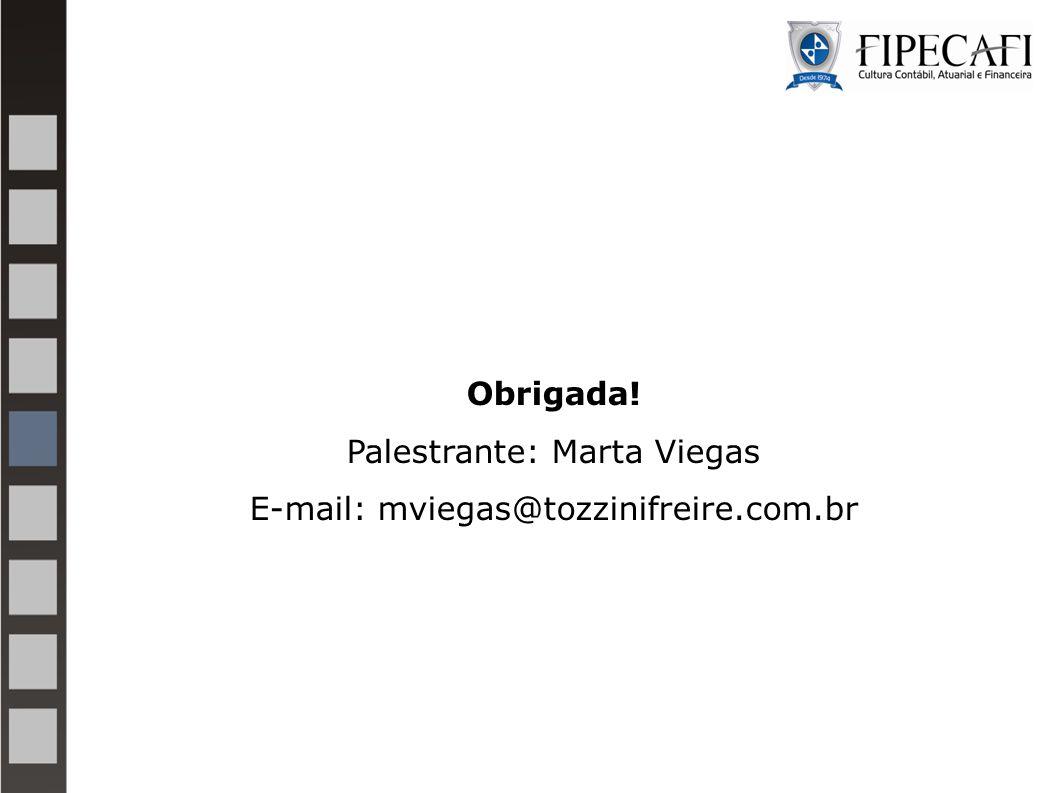 Palestrante: Marta Viegas E-mail: mviegas@tozzinifreire.com.br