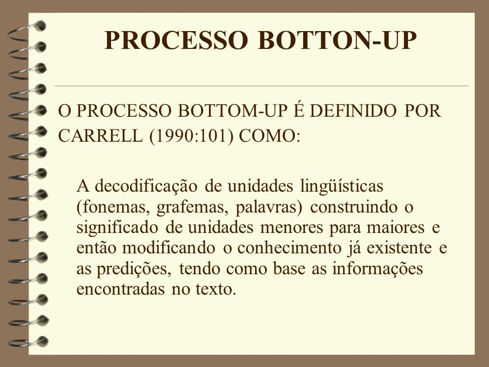 PROCESSO BOTTON-UP O PROCESSO BOTTOM-UP É DEFINIDO POR