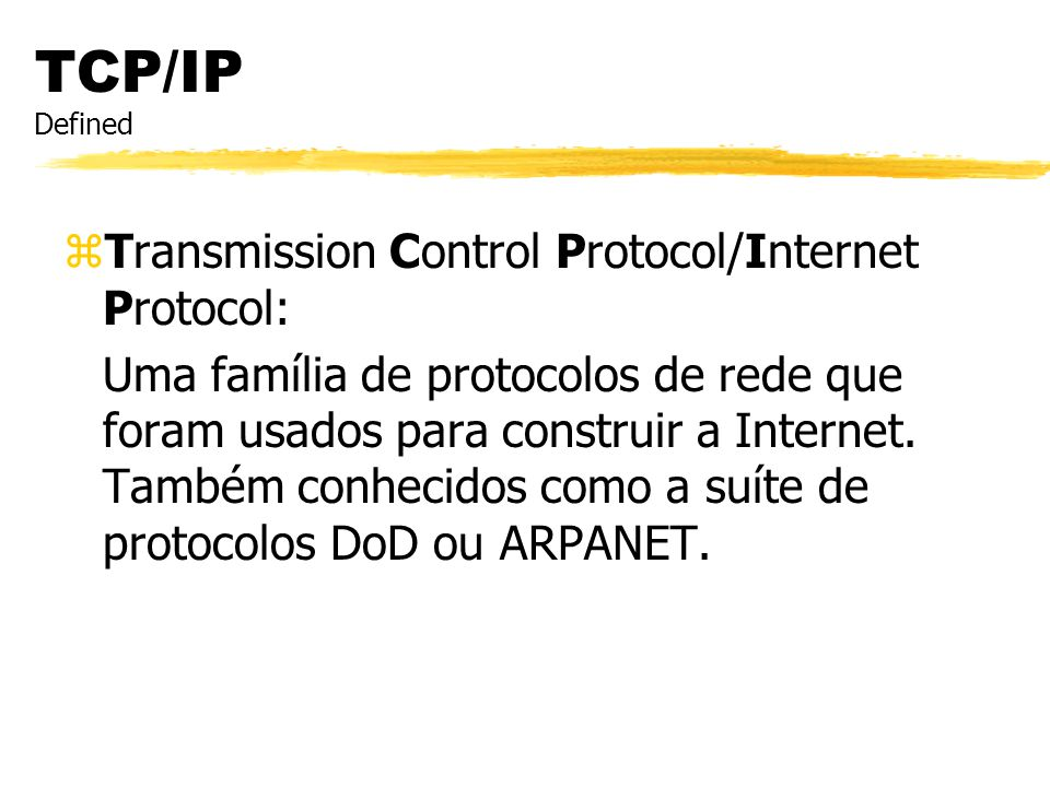 TCP/IP Defined Transmission Control Protocol/Internet Protocol: