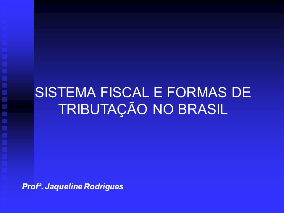 SISTEMA FISCAL E FORMAS DE TRIBUTAÇÃO NO BRASIL