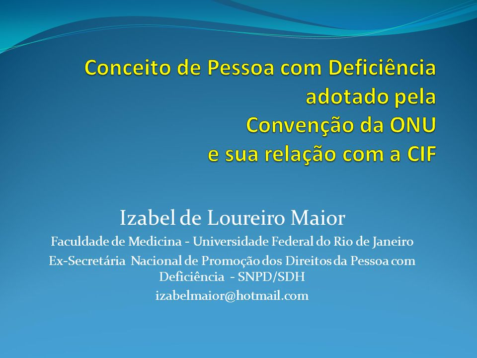 Conceito de Pessoa com Deficiência adotado pela Convenção da ONU e sua relação com a CIF