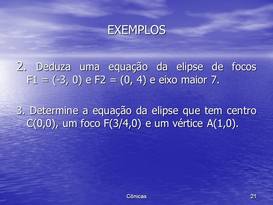 EXEMPLOS 2. Deduza uma equação da elipse de focos F1 = (-3, 0) e F2 = (0, 4) e eixo maior 7.