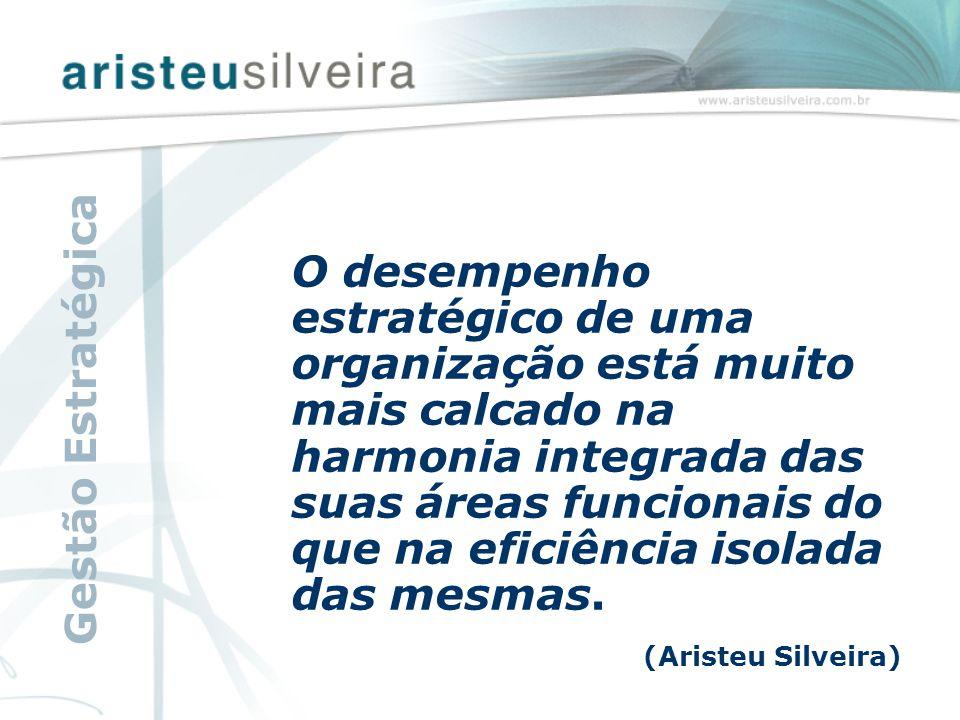 O desempenho estratégico de uma organização está muito mais calcado na harmonia integrada das suas áreas funcionais do que na eficiência isolada das mesmas.