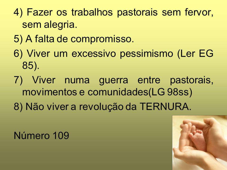 4) Fazer os trabalhos pastorais sem fervor, sem alegria.