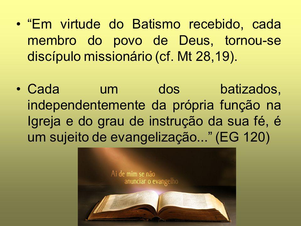 Em virtude do Batismo recebido, cada membro do povo de Deus, tornou-se discípulo missionário (cf. Mt 28,19).