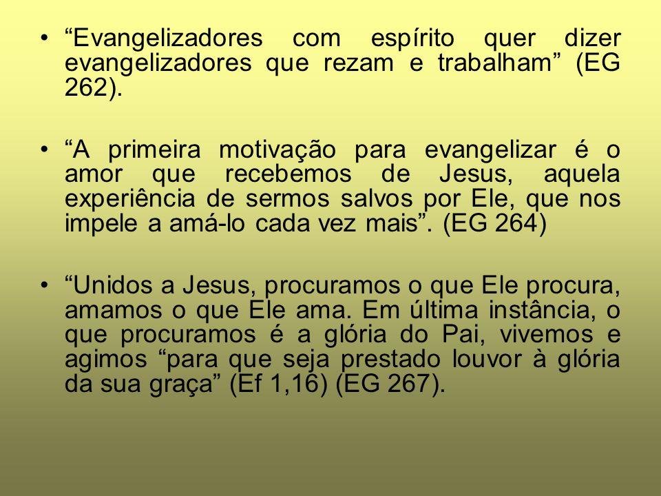 Evangelizadores com espírito quer dizer evangelizadores que rezam e trabalham (EG 262).