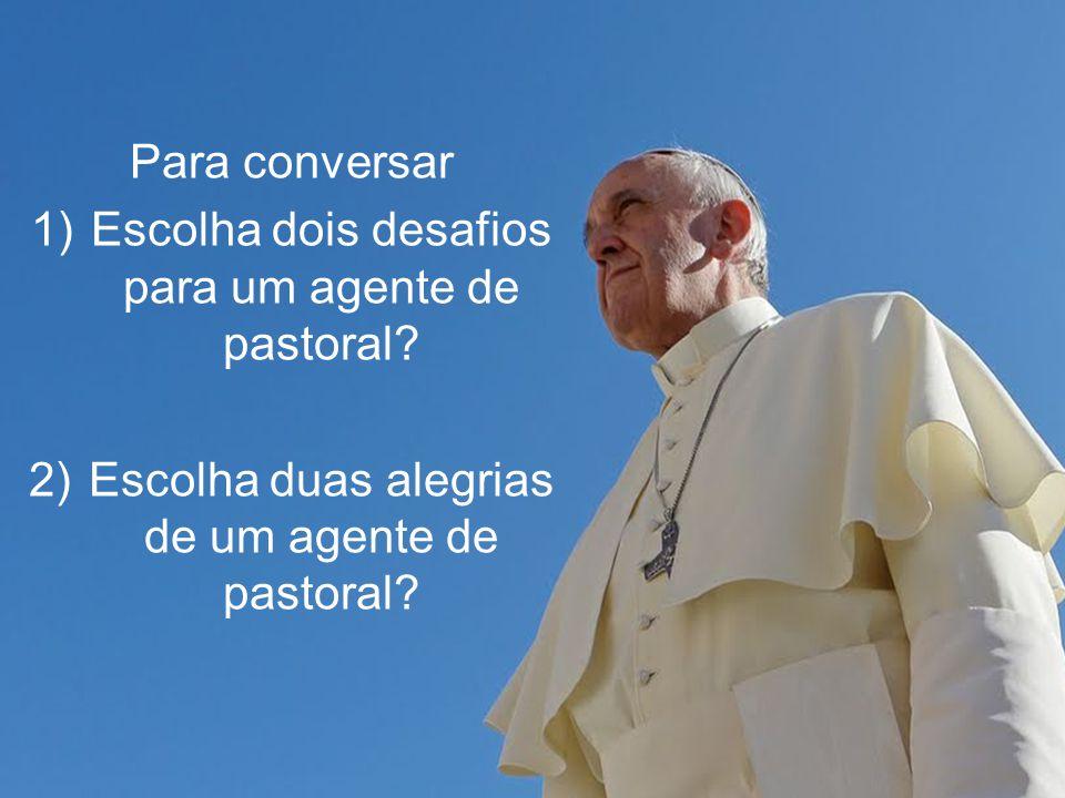 Escolha dois desafios para um agente de pastoral