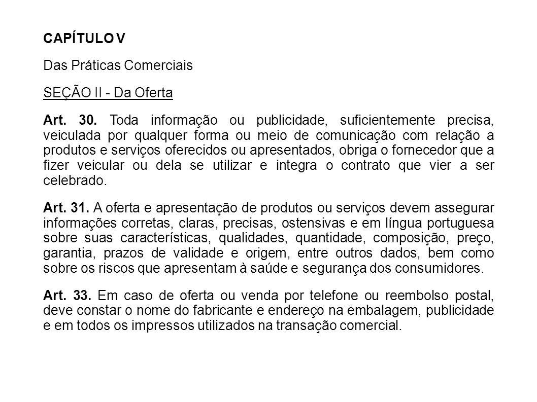 CAPÍTULO V Das Práticas Comerciais. SEÇÃO II - Da Oferta.