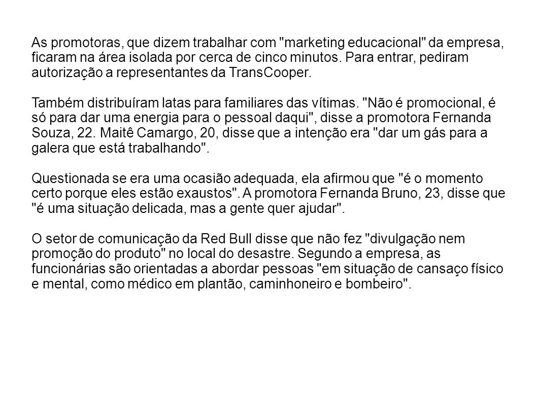 As promotoras, que dizem trabalhar com marketing educacional da empresa,