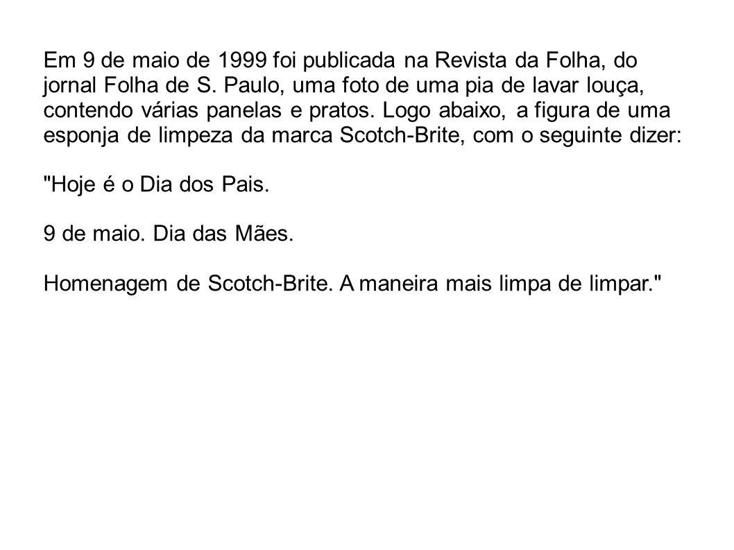 Em 9 de maio de 1999 foi publicada na Revista da Folha, do jornal Folha de S. Paulo, uma foto de uma pia de lavar louça, contendo várias panelas e pratos. Logo abaixo, a figura de uma esponja de limpeza da marca Scotch-Brite, com o seguinte dizer: