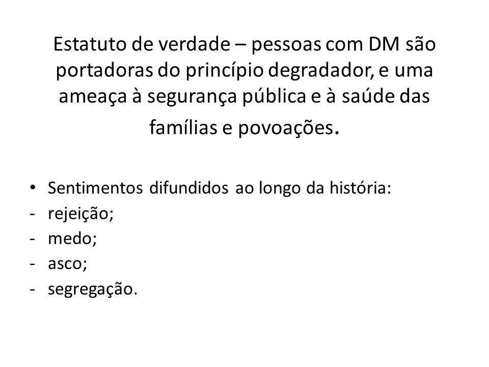 Estatuto de verdade – pessoas com DM são portadoras do princípio degradador, e uma ameaça à segurança pública e à saúde das famílias e povoações.