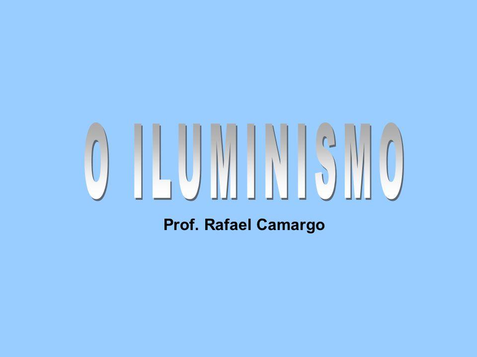 O ILUMINISMO Prof. Rafael Camargo
