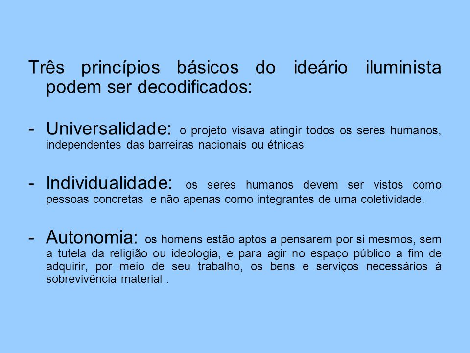 Três princípios básicos do ideário iluminista podem ser decodificados: