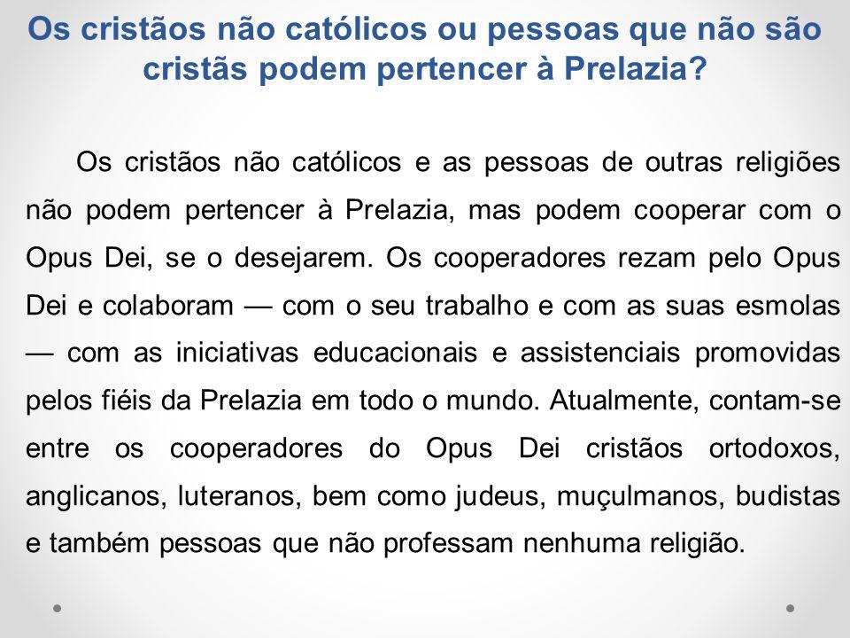 Os cristãos não católicos ou pessoas que não são cristãs podem pertencer à Prelazia