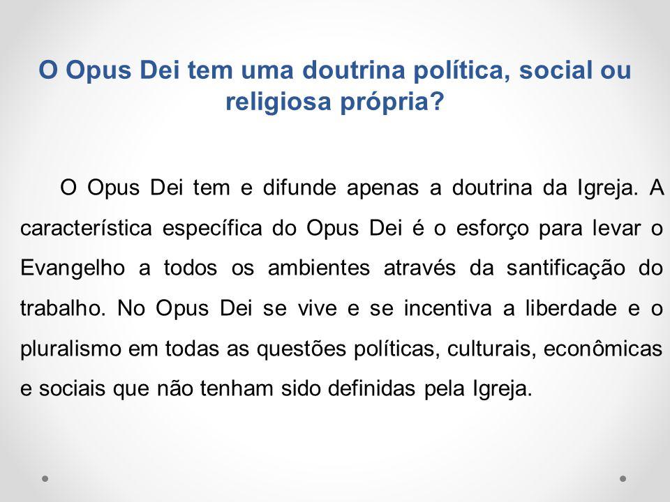 O Opus Dei tem uma doutrina política, social ou religiosa própria