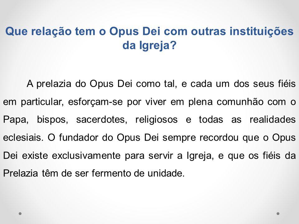 Que relação tem o Opus Dei com outras instituições da Igreja