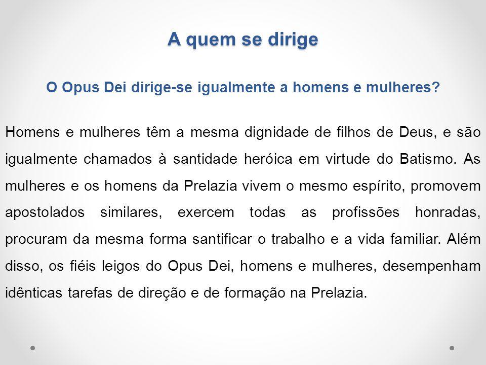 O Opus Dei dirige-se igualmente a homens e mulheres
