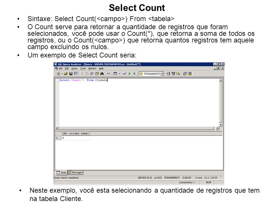 Select Count Sintaxe: Select Count(<campo>) From <tabela>