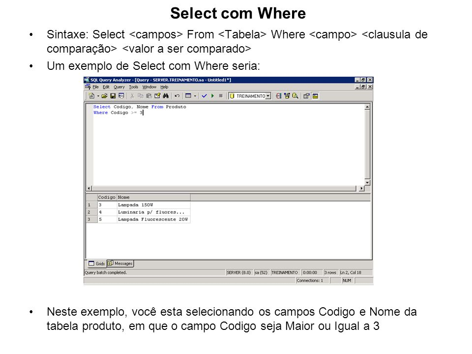 Select com Where Sintaxe: Select <campos> From <Tabela> Where <campo> <clausula de comparação> <valor a ser comparado>