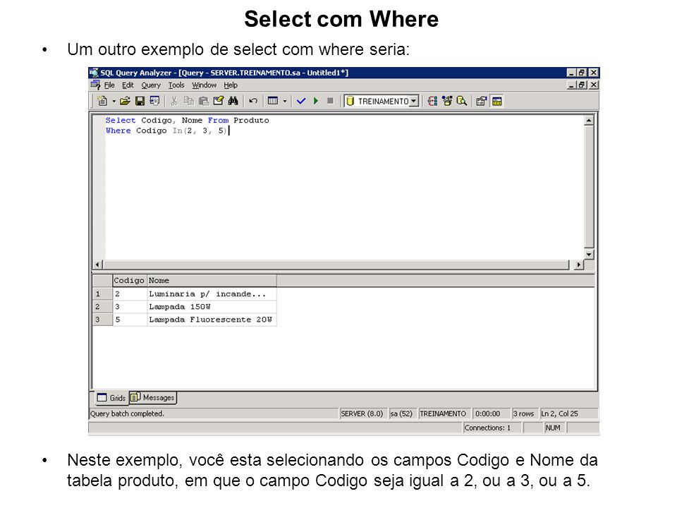 Select com Where Um outro exemplo de select com where seria: